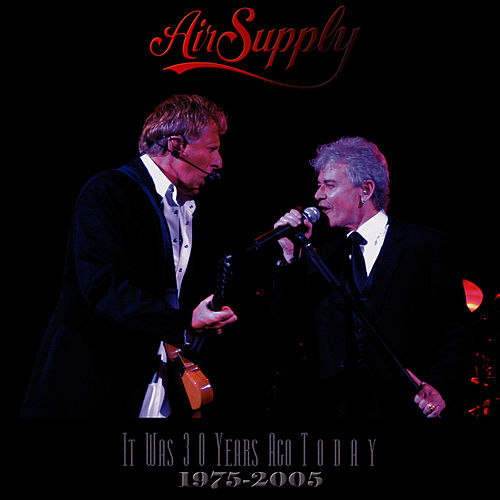 It Was 30 Years Ago Today  1975-2005 (Live) by Air Supply