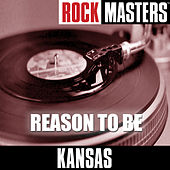 Rock Masters: Reason to Be by Kansas