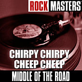 Rock Masters: Chirpy Chirpy Cheep Cheep by Middle Of The Road