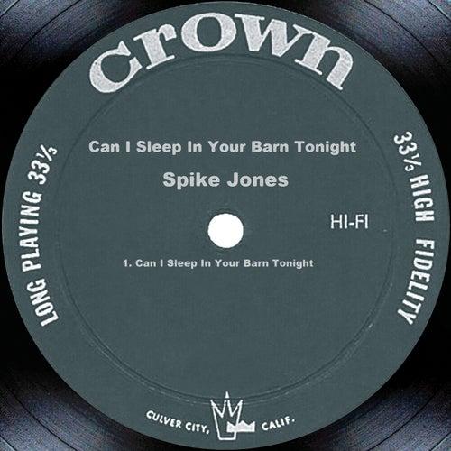 Can I Sleep In Your Barn Tonight by Spike Jones