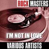 Rock Masters: I'm Not In Love von Various Artists