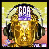 Goa Trance Missions, Vol. 53 - Best of Psytrance,Techno, Hard Dance, Progressive, Tech House, Downtempo, EDM Anthems by Various Artists