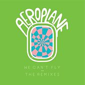 We Can't Fly - The Remixes von Aeroplane