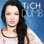Dumb by Tich