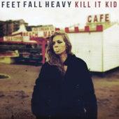 Feet Fall Heavy (Deluxe) by Kill It Kid