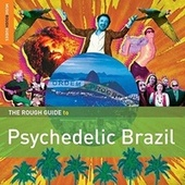 Rough Guide to Psychedelic Brazil by Various Artists