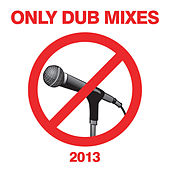 Only Dub Mixes 2013 de Various Artists