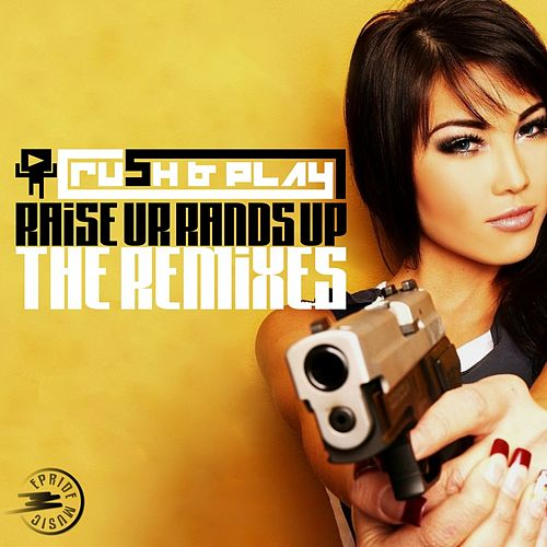 Raise Ur Hands Up (The Remixes) by Diego Play and Cristian Rush