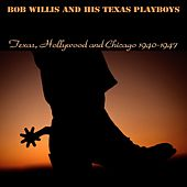 Texas, Hollywood and Chicago 1940-1947 by Bob Wills & His Texas Playboys