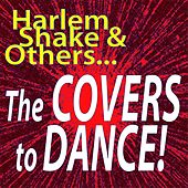 Harlem Shake & Others... the Covers to Dance! by Various Artists