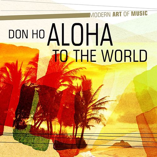 Modern Art of Music: Aloha to the World by Don Ho
