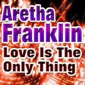 Love Is The Only Thing (Original Artist Original Songs) de Aretha Franklin