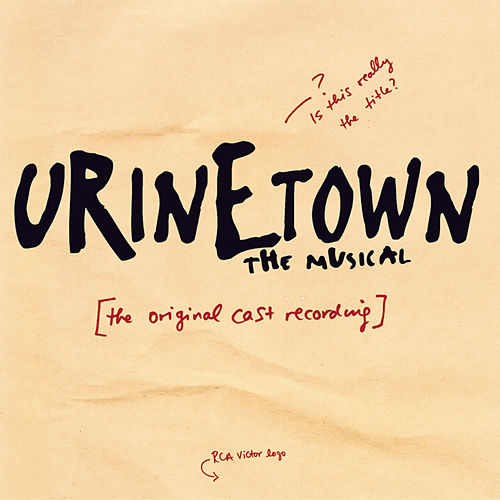 Urinetown the Musical: Original Cast Recording by Greg Kotis