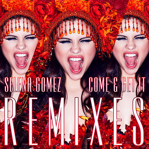 Come & Get It Remixes by Selena Gomez
