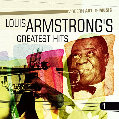 Modern Art of Music: Louis Armstrong's - Greatest Hits, Vol. 1 by Various Artists