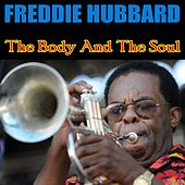 Freddie Hubbard: The Body and the Soul by Freddie Hubbard