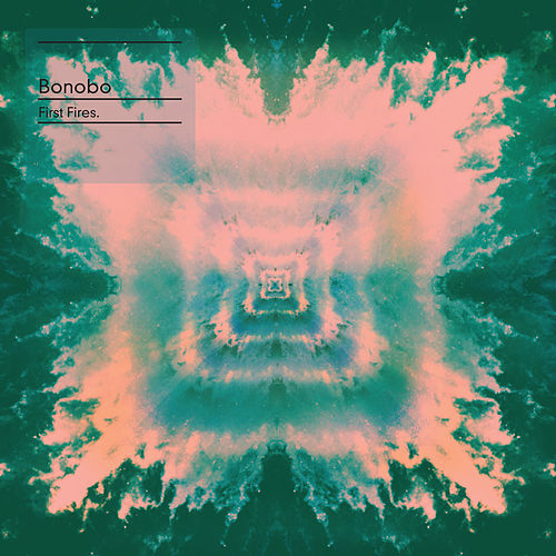 First Fires by Bonobo