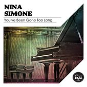 You've Been Gone Too Long de Nina Simone
