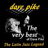 The Very Best Of Dave Pike (The Latin Jazz Legend) by Dave Pike