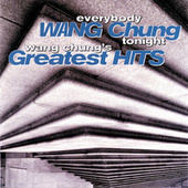 Everybody Wang Chung Tonight: Wang Chung's Greatest Hits by Wang Chung