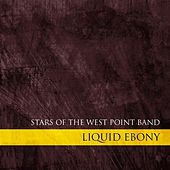 Liquid Ebony - Stars of the West Point Band by Various Artists