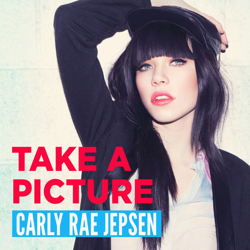 Take A Picture by Carly Rae Jepsen