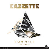 Beam Me Up (The Remixes) by Cazzette