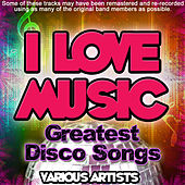 I Love Music - Greatest Disco Songs de Various Artists