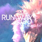 I Would Go by Runaway GO
