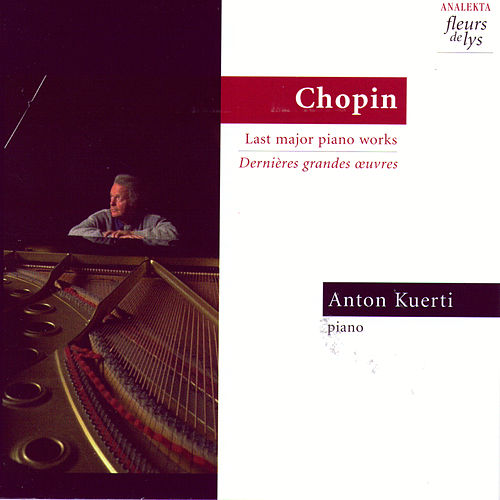 Chopin: Last Major Piano Works by Anton Kuerti