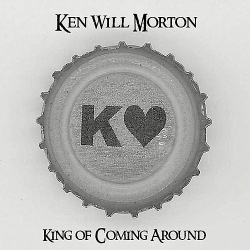 King of Coming Around by Ken Will Morton