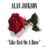 Like Red On A Rose by Alan Jackson