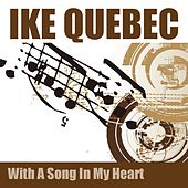 With a Song in My Heart by Ike Quebec