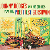Johnny Hodges and His Strings Play the Prettiest Gershwin (Remastered) von Johnny Hodges