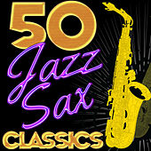50 Jazz Sax Classics by Various Artists