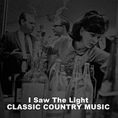 I Saw the Light: Classic Country Music by Various Artists