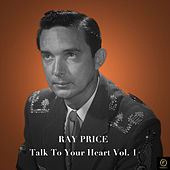 Talk to Your Heart, Vol. 1 de Ray Price