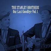 Our Last Goodbye, Vol. 1 von The Stanley Brothers