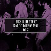 I Like It Like That: Rock 'N' Roll 1959-1961, Vol. 2 von Various Artists