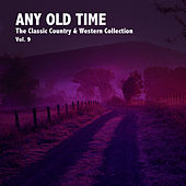 Any Old Time, The Classic Country & Western Collection: Vol. 9 by Various Artists