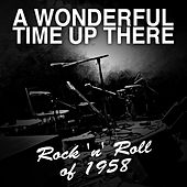 A Wonderful Time up There: Rock 'N' Roll of 1958 by Various Artists