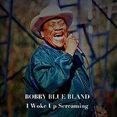 I Woke up Screaming de Bobby Blue Bland
