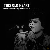 This Old Heart: James Brown's Early Years, Vol. 2 de James Brown