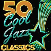 50 Cool Jazz Classics by Various Artists