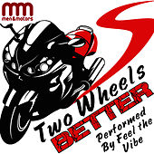 Two Wheels Better de Feel The Vibe