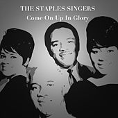 Come on up in Glory by The Staple Singers