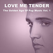 Love Me Tender: The Golden Age of Pop Music, Vol. 1 by Various Artists