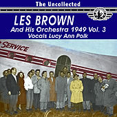 The Uncollected Les Brown and His Orchestra 1949, Vol. 3 by Les Brown