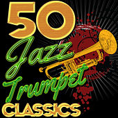 50 Jazz Trumpet Classics by Various Artists