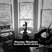 Stormy Weather: Classic Blues Music by Various Artists
